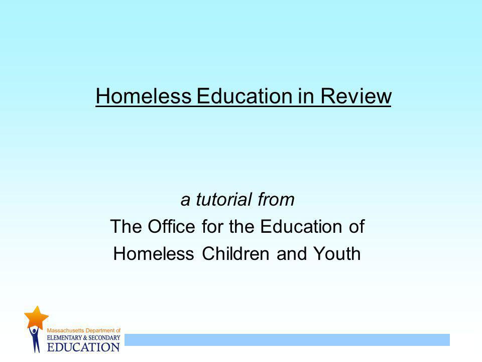 1 Homeless Education in Review a tutorial from The Office for the Education of Homeless Children and Youth
