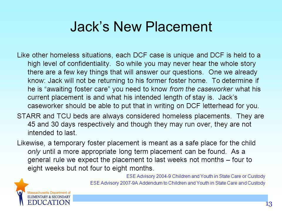 13 Jack's New Placement Like other homeless situations, each DCF case is unique and DCF is held to a high level of confidentiality.