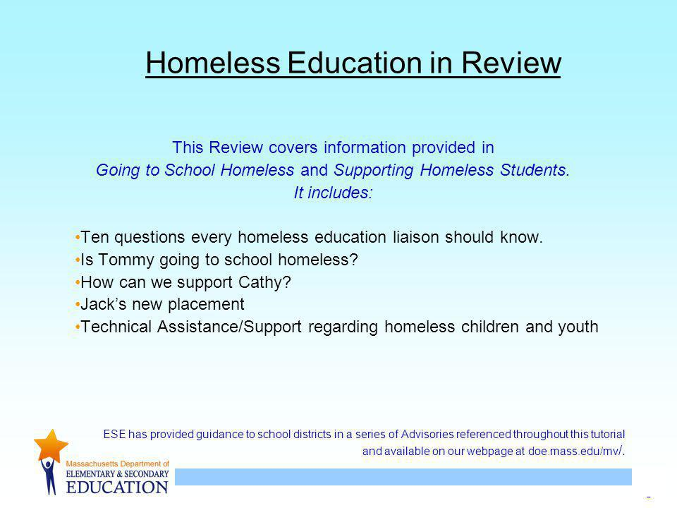 3 Homeless Education in Review This Review covers information provided in Going to School Homeless and Supporting Homeless Students.
