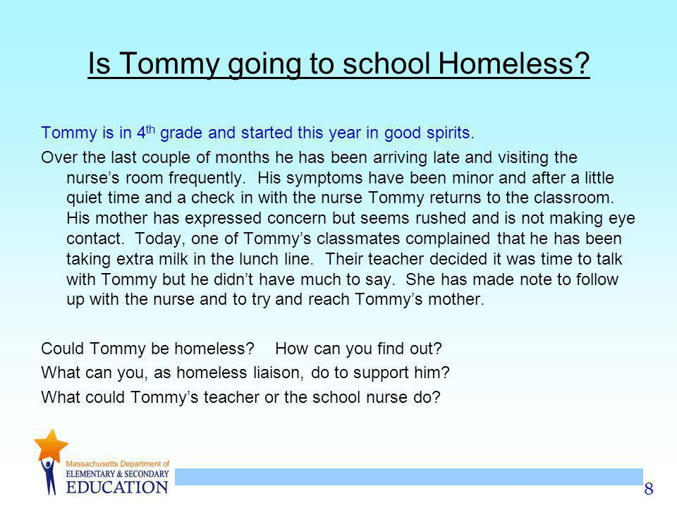 8 Is Tommy going to school Homeless. Tommy is in 4 th grade and started this year in good spirits.