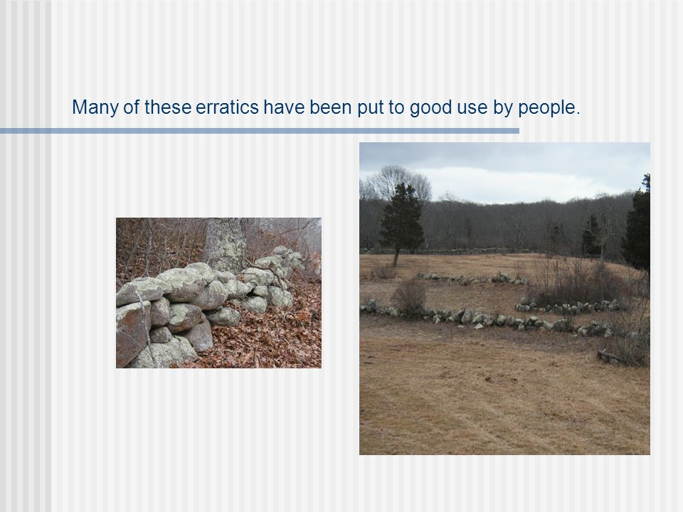 Many of these erratics have been put to good use by people.