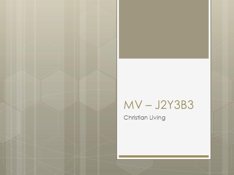MV – J2Y3B3 Christian Living