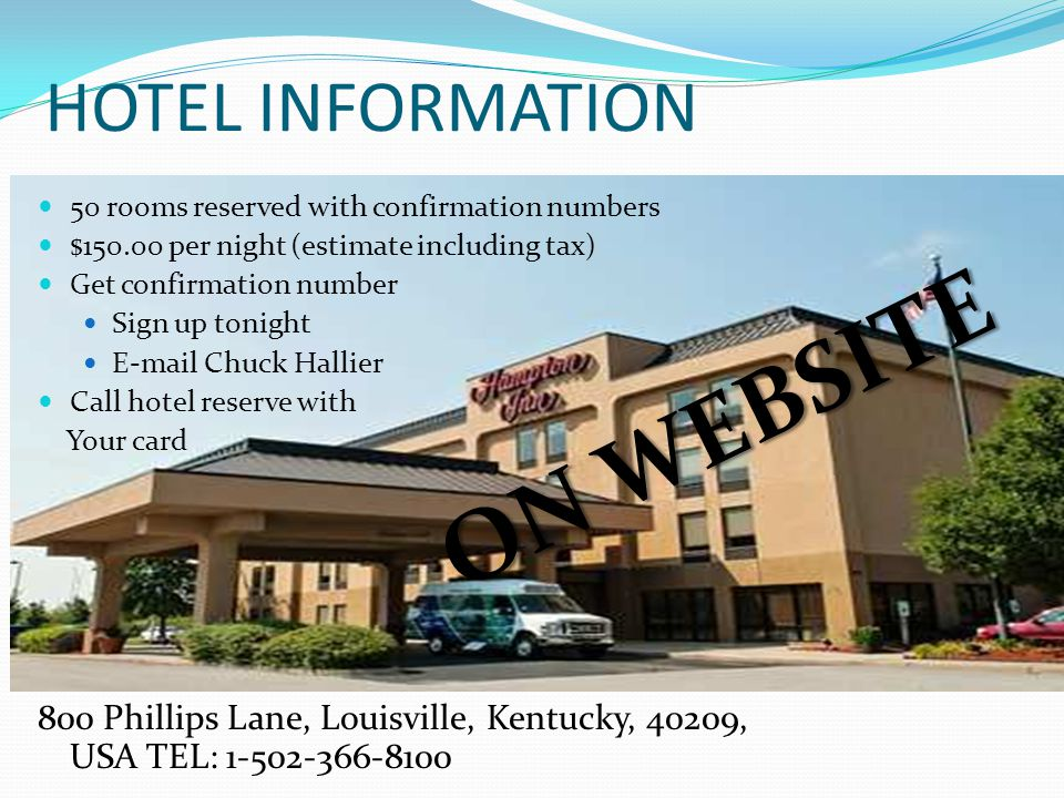 HOTEL INFORMATION 50 rooms reserved with confirmation numbers $150.00 per night (estimate including tax) Get confirmation number Sign up tonight E-mai