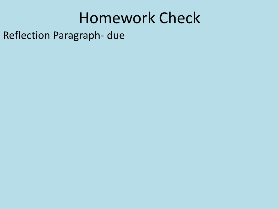 Homework Check Reflection Paragraph- due