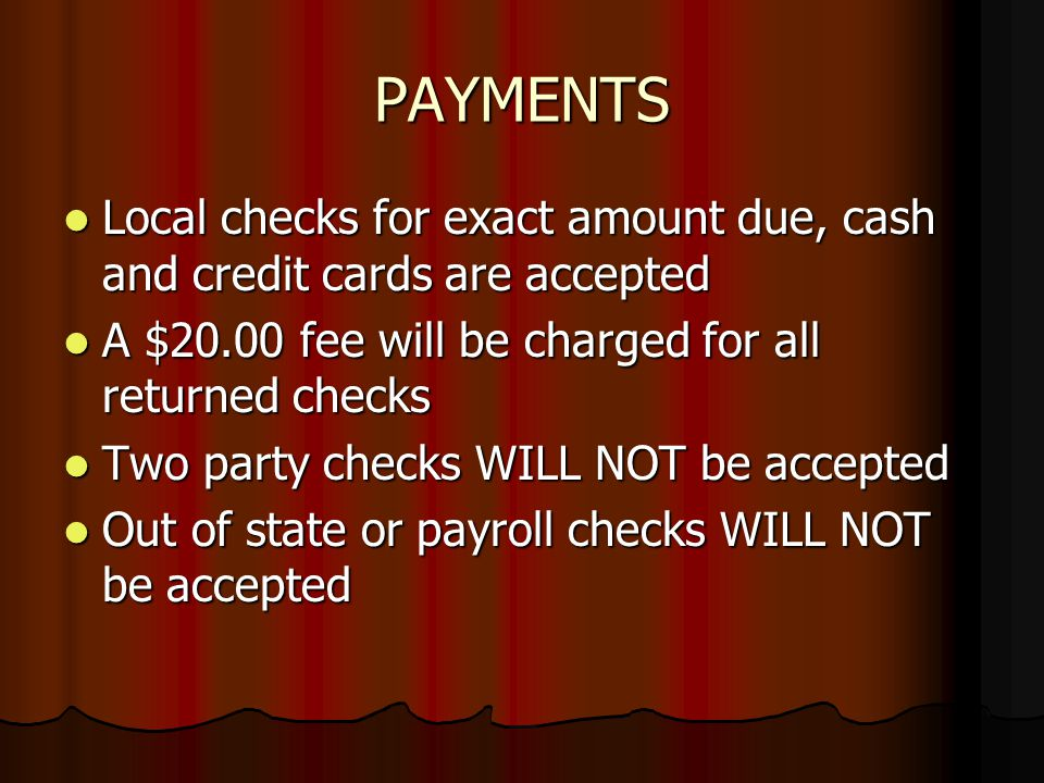 PAYMENTS Local checks for exact amount due, cash and credit cards are accepted Local checks for exact amount due, cash and credit cards are accepted A