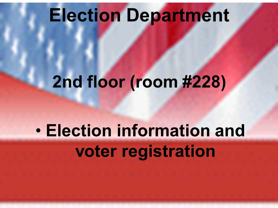 Election Department 2nd floor (room #228) Election information and voter registration