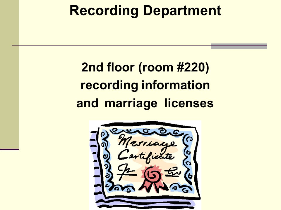 Recording Department 2nd floor (room #220) recording information and marriage licenses