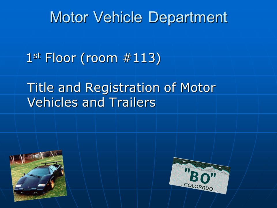 Motor Vehicle Department 1 st Floor (room #113) Title and Registration of Motor Vehicles and Trailers 1 st Floor (room #113) Title and Registration of Motor Vehicles and Trailers