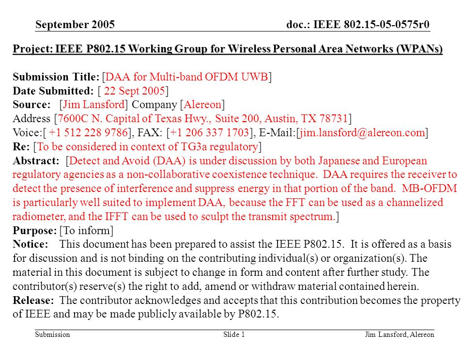 doc.: IEEE 802.15-05-0575r0 Submission September 2005 Jim Lansford, AlereonSlide 2 Background UWB was developed as an underlay –FCC bought into the concept –Most of the rest of the world has been skeptical –It's a coexistence problem What are the issues.