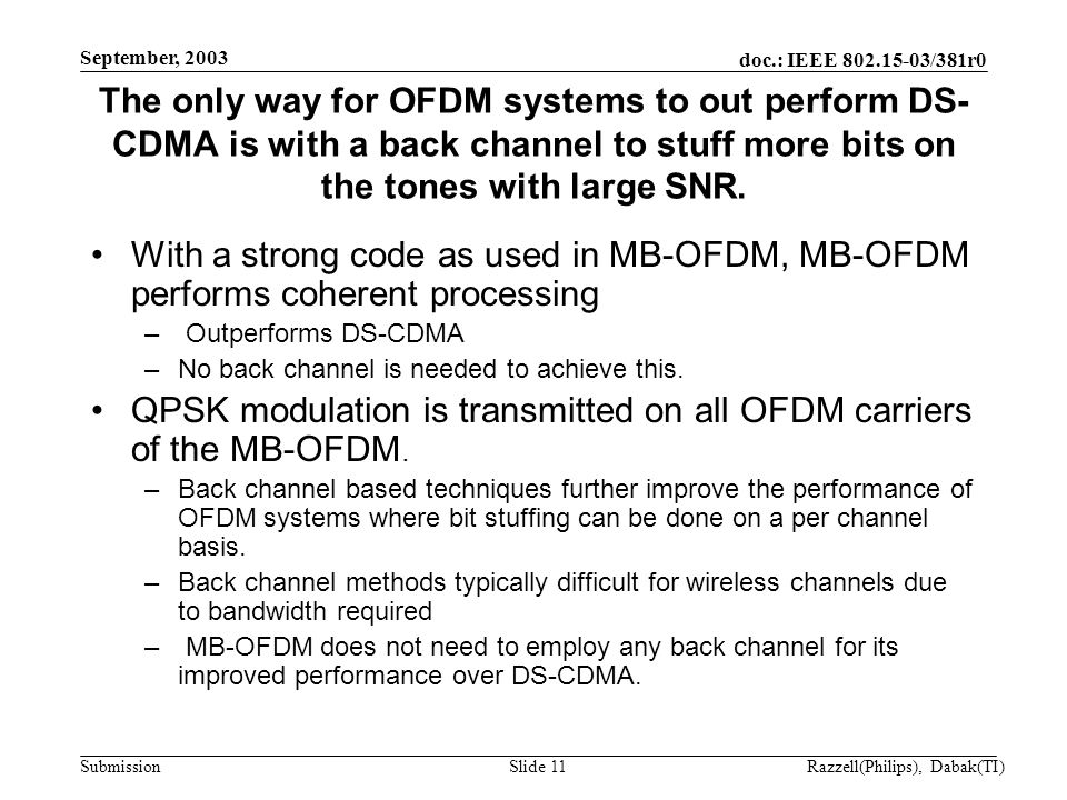 doc.: IEEE 802.15-03/381r0 Submission September, 2003 Razzell(Philips), Dabak(TI)Slide 11 The only way for OFDM systems to out perform DS- CDMA is with a back channel to stuff more bits on the tones with large SNR.