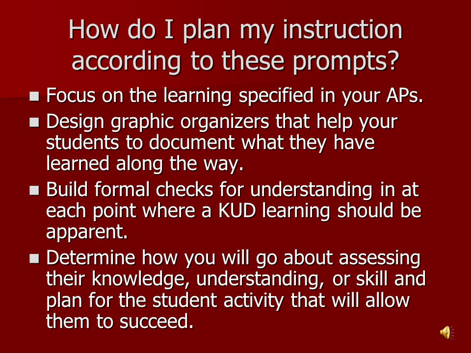 How do I plan my instruction according to these prompts? Focus on the learning specified in your APs. Focus on the learning specified in your APs. Des