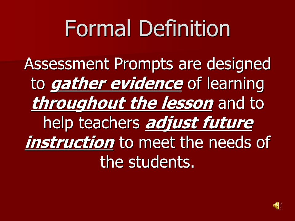 Formal Definition Assessment Prompts are designed to gather evidence of learning throughout the lesson and to help teachers adjust future instruction