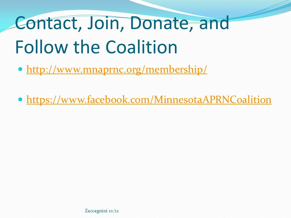 Contact, Join, Donate, and Follow the Coalition http://www.mnaprnc.org/membership/ https://www.facebook.com/MinnesotaAPRNCoalition Zaccagnini 10/12