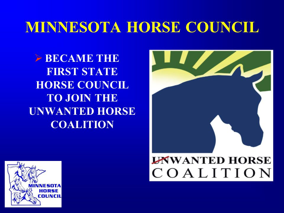 MINNESOTA HORSE COUNCIL  BECAME THE FIRST STATE HORSE COUNCIL TO JOIN THE UNWANTED HORSE COALITION