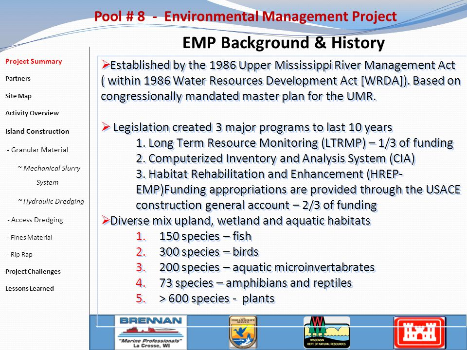 Access Dredging Pool # 8 - Environmental Management Project Project Summary Partners Site Map Activity Overview Island Construction - Granular Material ~ Mechanical Slurry System ~ Hydraulic Dredging - Access Dredging - Fines Material - Rip Rap Project Challenges Lessons Learned