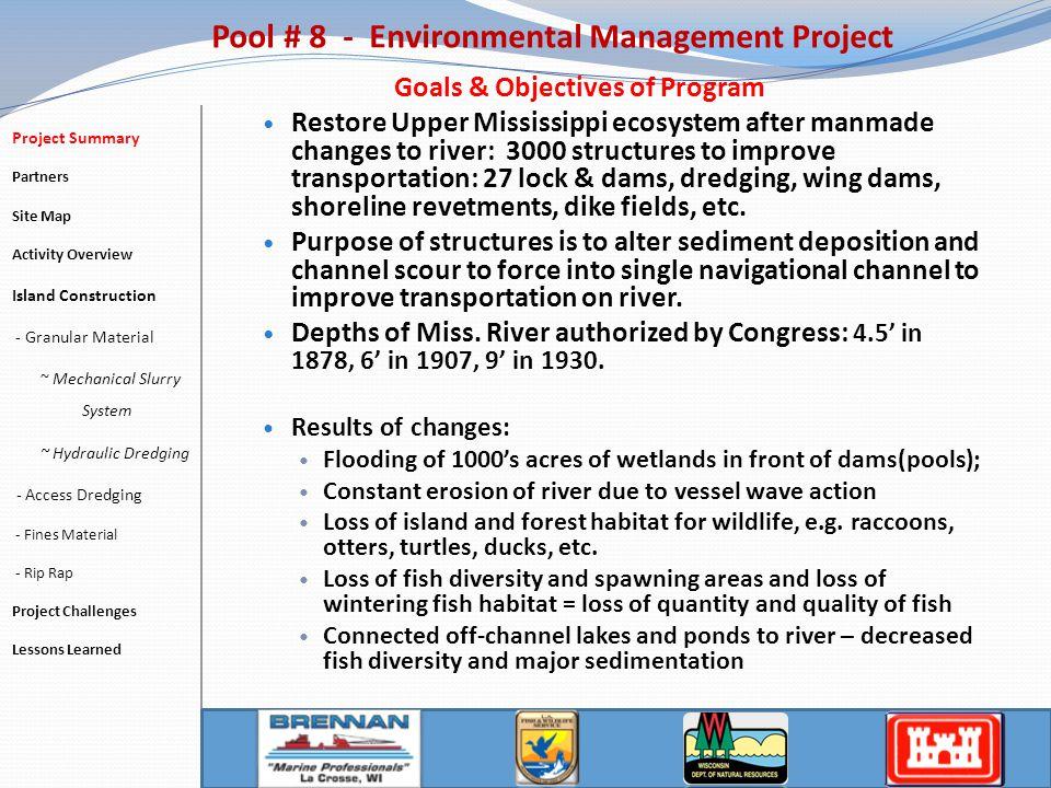 Goals & Objectives of Program Restore Upper Mississippi ecosystem after manmade changes to river: 3000 structures to improve transportation: 27 lock & dams, dredging, wing dams, shoreline revetments, dike fields, etc.