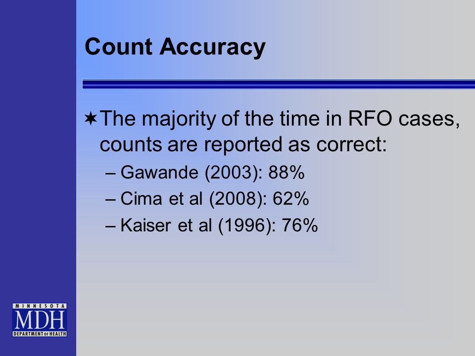 Count Accuracy  The majority of the time in RFO cases, counts are reported as correct: –Gawande (2003): 88% –Cima et al (2008): 62% –Kaiser et al (1996): 76%