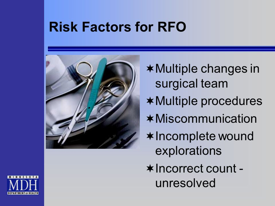 Risk Factors for RFO  Multiple changes in surgical team  Multiple procedures  Miscommunication  Incomplete wound explorations  Incorrect count - unresolved
