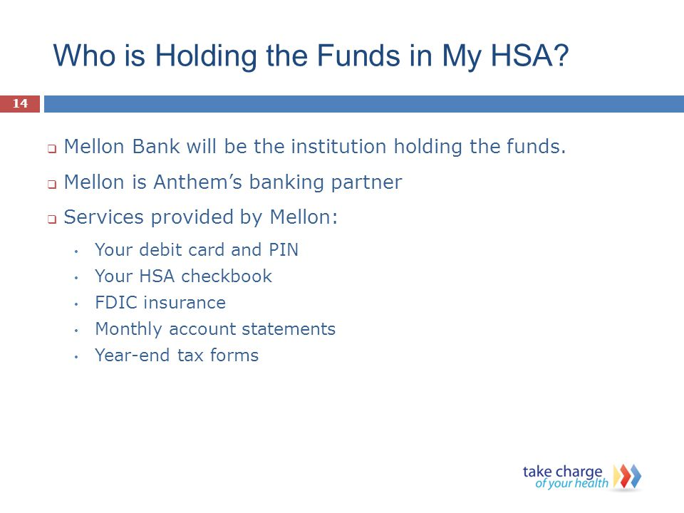 Who is Holding the Funds in My HSA. Mellon Bank will be the institution holding the funds.