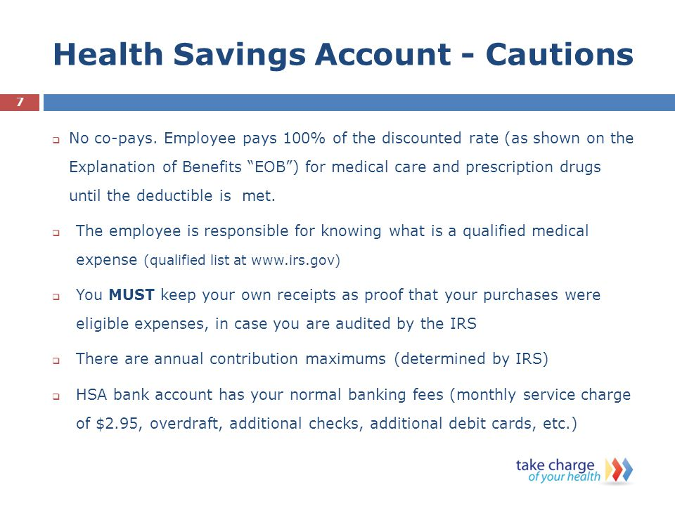 Health Savings Account - Cautions  No co-pays.
