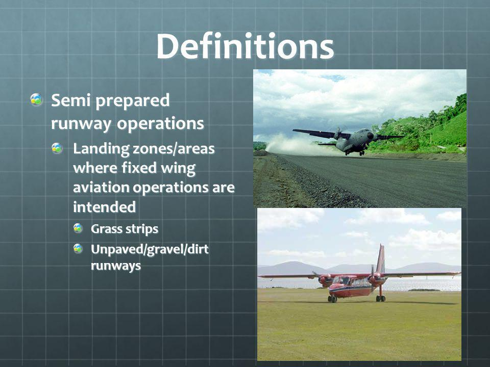 Definitions Semi prepared runway operations Landing zones/areas where fixed wing aviation operations are intended Grass strips Unpaved/gravel/dirt runways