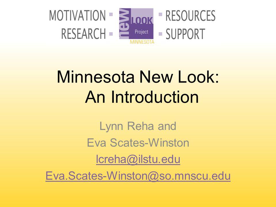 Minnesota New Look: An Introduction Lynn Reha and Eva Scates-Winston lcreha@ilstu.edu Eva.Scates-Winston@so.mnscu.edu