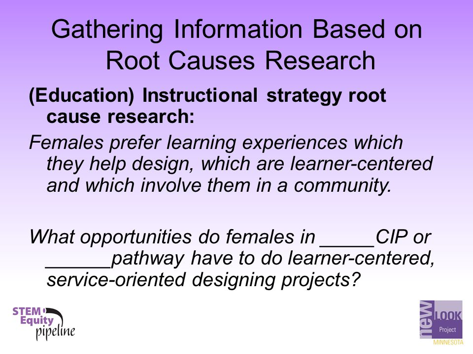 Gathering Information Based on Root Causes Research (Education) Instructional strategy root cause research: Females prefer learning experiences which