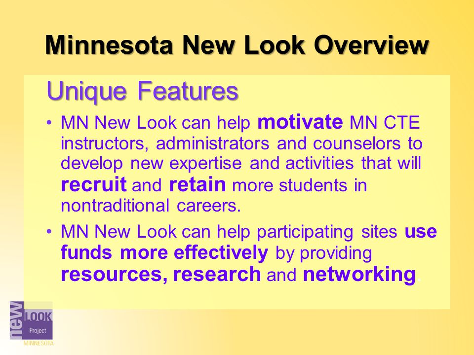 Minnesota New Look Overview Unique Features MN New Look can help motivate MN CTE instructors, administrators and counselors to develop new expertise a
