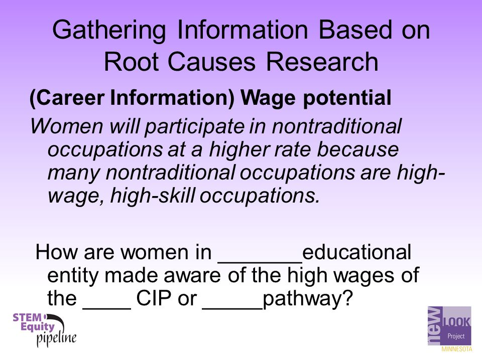 Gathering Information Based on Root Causes Research (Career Information) Wage potential Women will participate in nontraditional occupations at a high