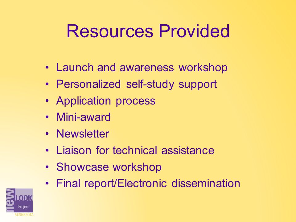 Resources Provided Launch and awareness workshop Personalized self-study support Application process Mini-award Newsletter Liaison for technical assis