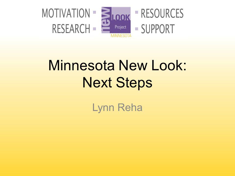 Minnesota New Look: Next Steps Lynn Reha