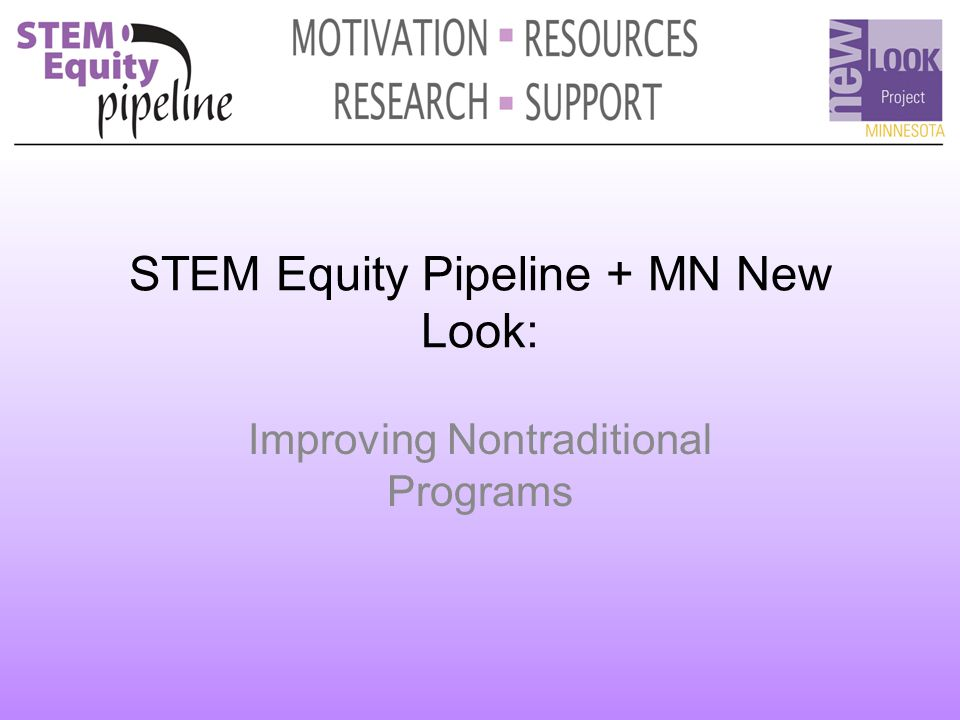 STEM Equity Pipeline + MN New Look: Improving Nontraditional Programs