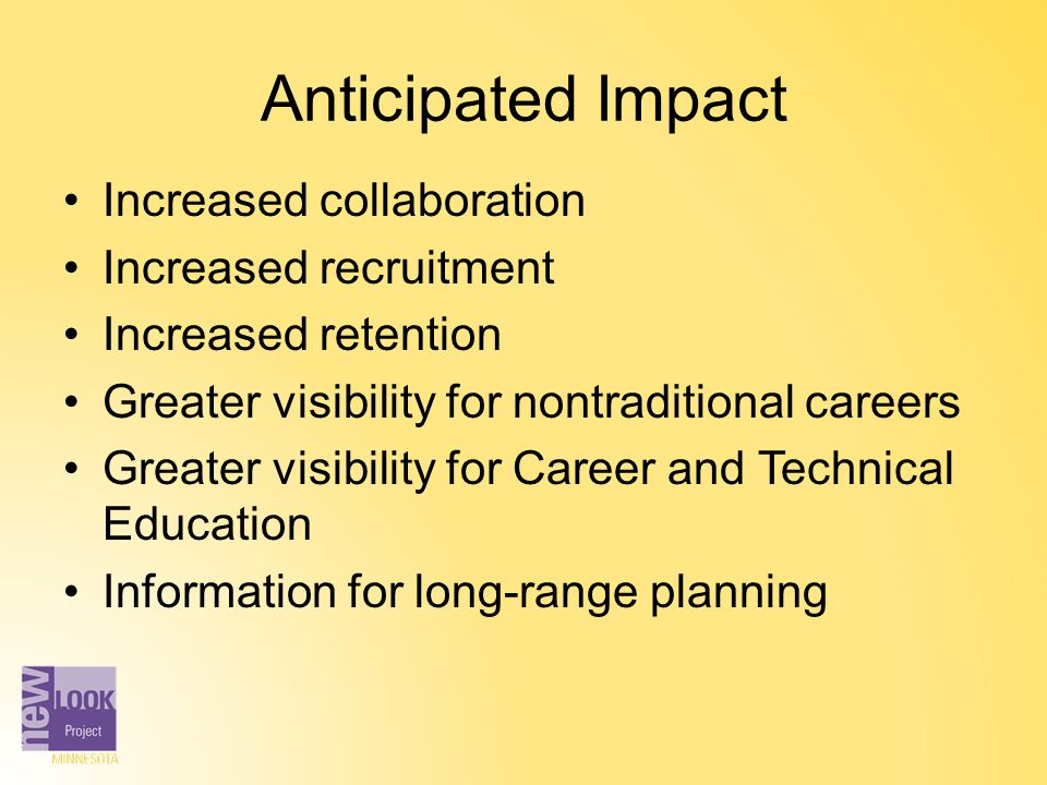 Anticipated Impact Increased collaboration Increased recruitment Increased retention Greater visibility for nontraditional careers Greater visibility
