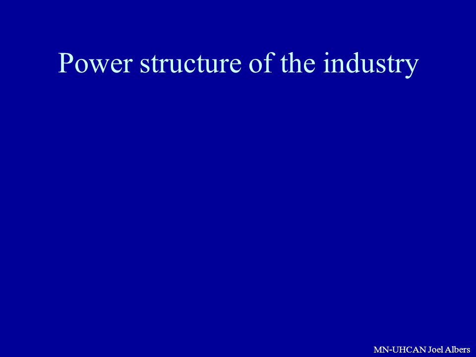 MN-UHCAN Joel Albers Power structure of the industry