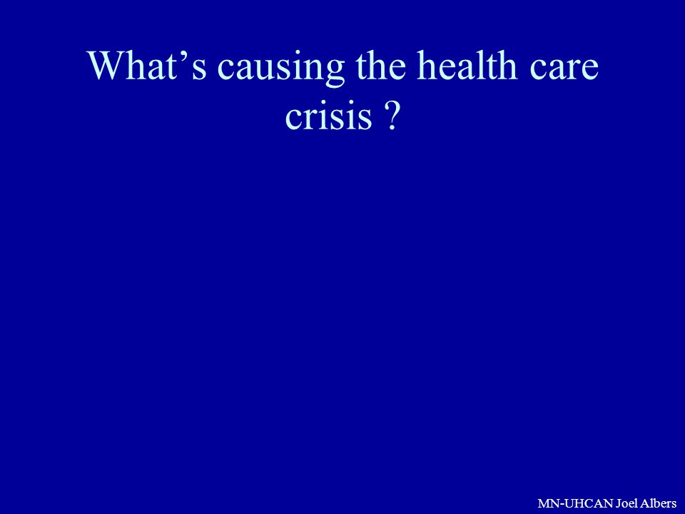 MN-UHCAN Joel Albers What's causing the health care crisis ?