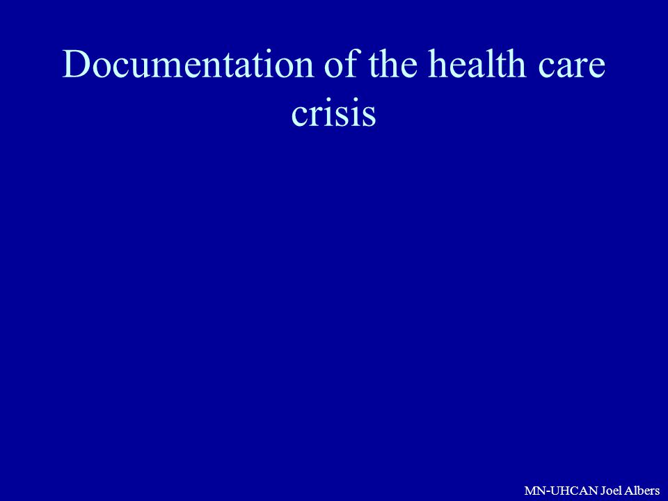 MN-UHCAN Joel Albers Documentation of the health care crisis