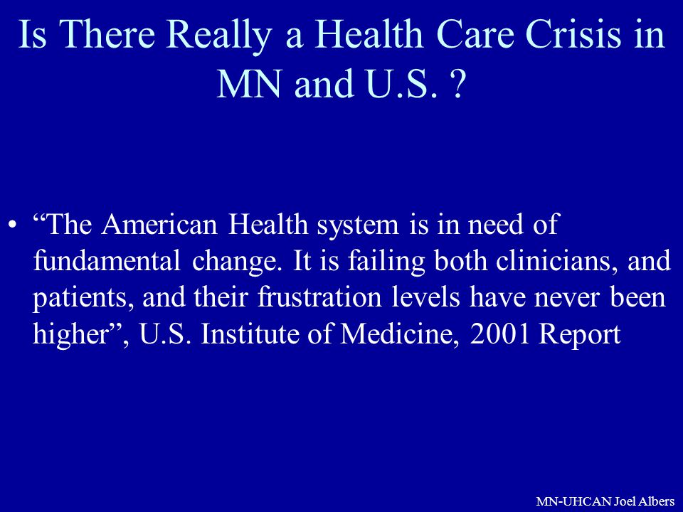 """MN-UHCAN Joel Albers Is There Really a Health Care Crisis in MN and U.S. ? """"The American Health system is in need of fundamental change. It is failing"""