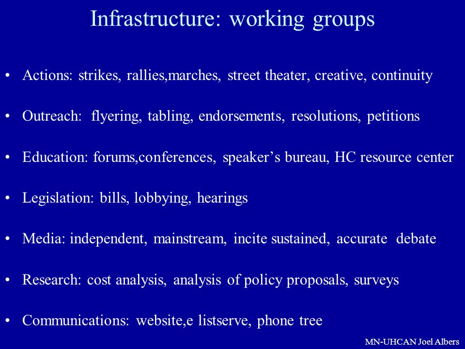 MN-UHCAN Joel Albers Infrastructure: working groups Actions: strikes, rallies,marches, street theater, creative, continuity Outreach: flyering, tablin