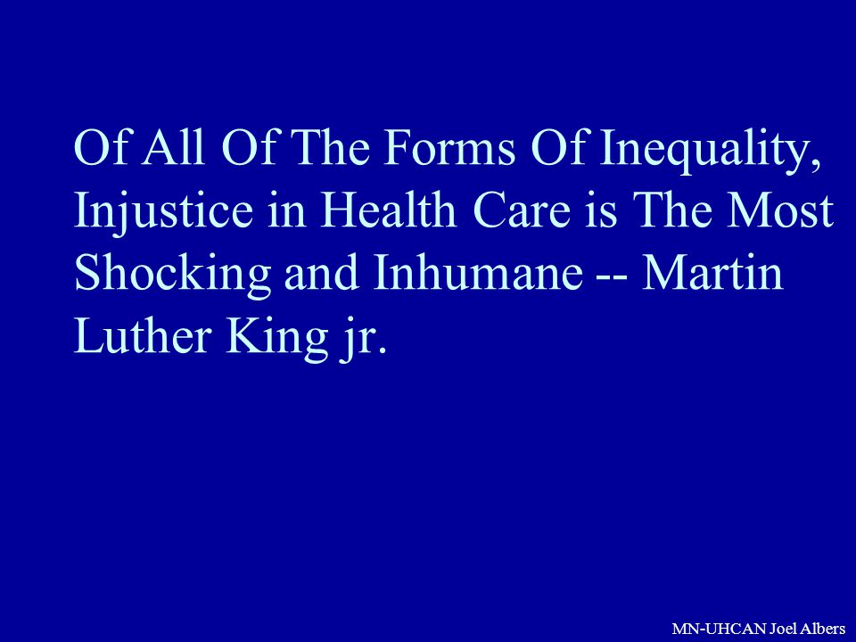 MN-UHCAN Joel Albers Of All Of The Forms Of Inequality, Injustice in Health Care is The Most Shocking and Inhumane -- Martin Luther King jr.