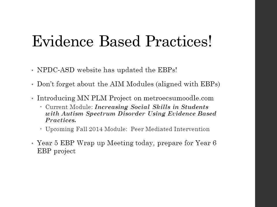 Evidence Based Practices! NPDC-ASD website has updated the EBPs! Don't forget about the AIM Modules (aligned with EBPs) Introducing MN PLM Project on