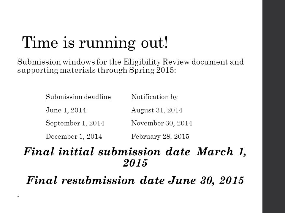 Time is running out! Submission windows for the Eligibility Review document and supporting materials through Spring 2015: Submission deadline Notifica