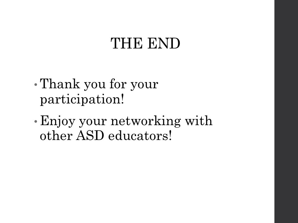 THE END Thank you for your participation! Enjoy your networking with other ASD educators!