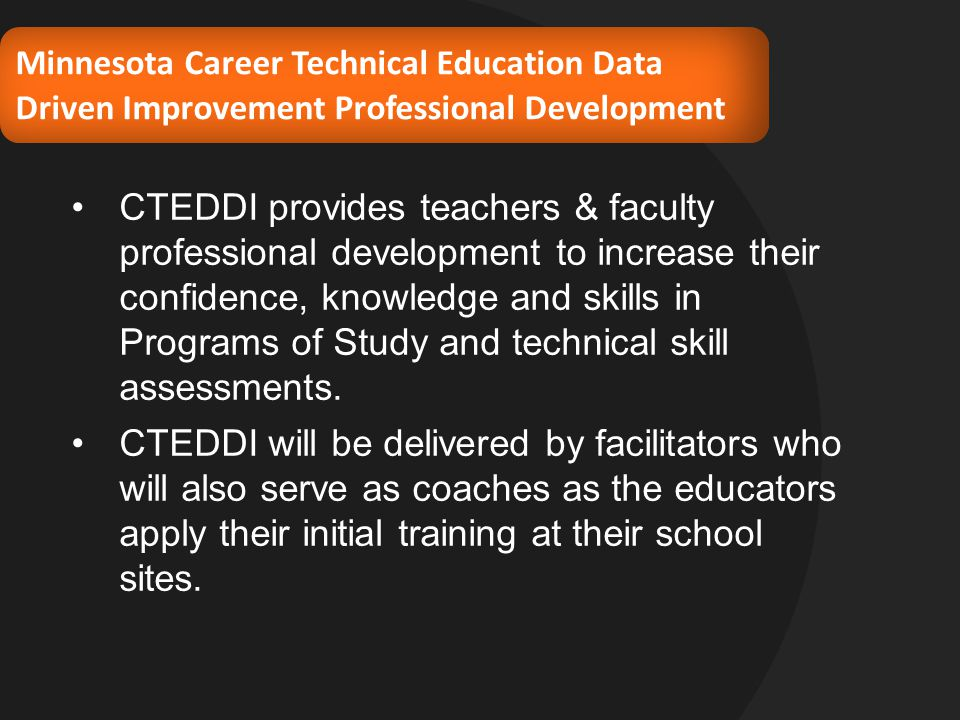 CTEDDI provides teachers & faculty professional development to increase their confidence, knowledge and skills in Programs of Study and technical skill assessments.