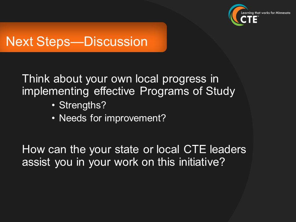 Next Steps—Discussion Think about your own local progress in implementing effective Programs of Study Strengths.
