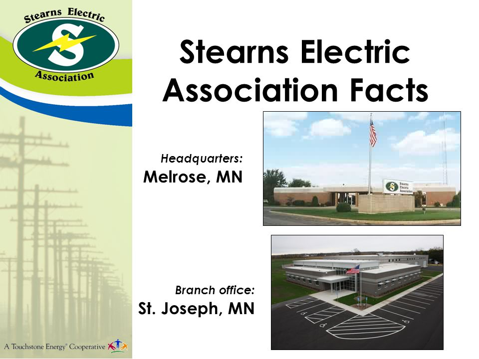 Stearns Electric Association Facts Year Founded: 1937 Service Area: 2,000+ square miles Number of Services: 24,841 Number of Employees: 59 full time Number of Substations: 32 Miles of Line: 3,947 total 1,283 underground 2,664 overhead