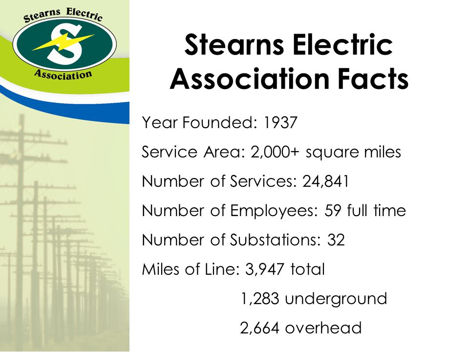 Stearns Electric Association Serving the counties of: Stearns Todd Morrison Kandiyohi Pope Douglas