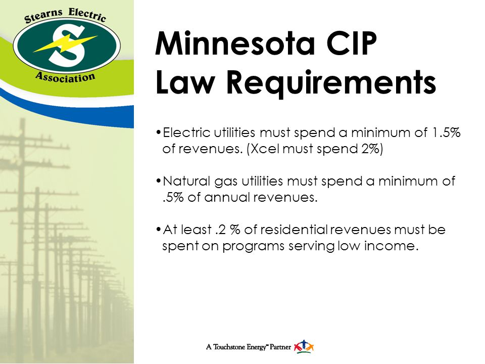 Minnesota CIP Law Requirements Electric utilities must spend a minimum of 1.5% of revenues.
