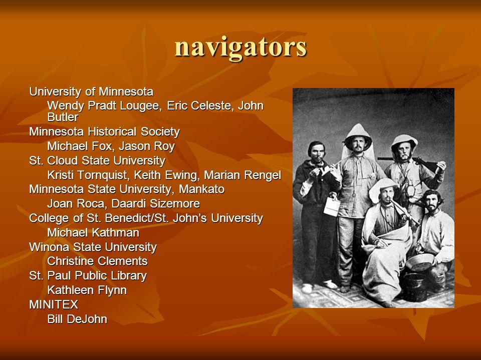 navigators University of Minnesota Wendy Pradt Lougee, Eric Celeste, John Butler Minnesota Historical Society Michael Fox, Jason Roy St. Cloud State U