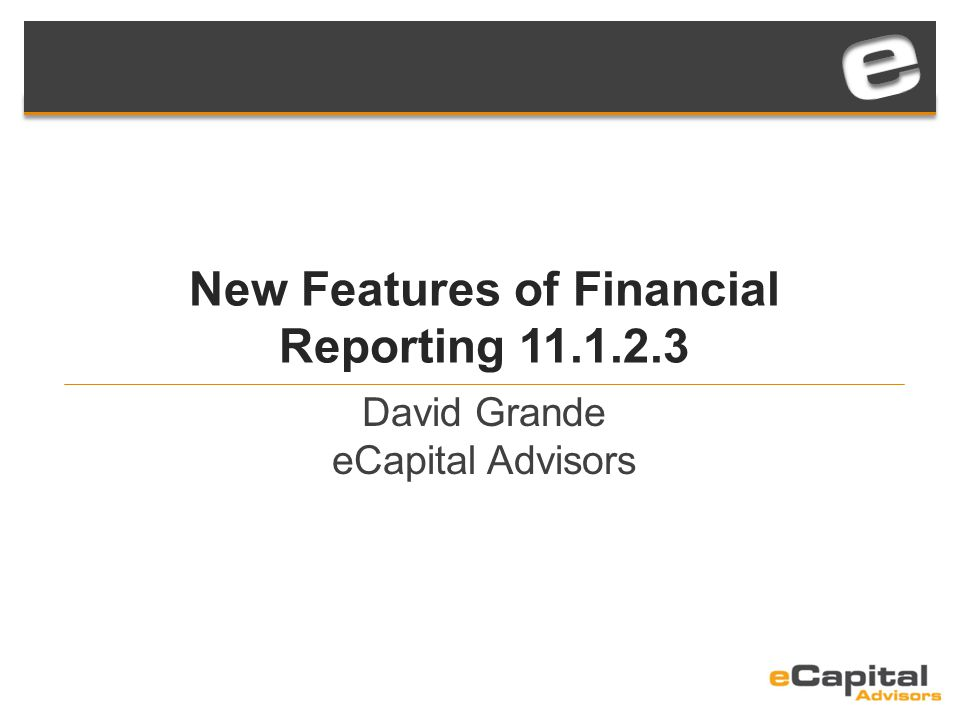 New Features of Financial Reporting 11.1.2.3 David Grande eCapital Advisors