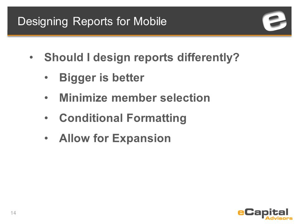 14 Designing Reports for Mobile Should I design reports differently.